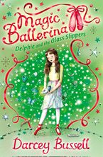 Delphie and the Glass Slippers (Magic Ballerina, Book 4) - Darcey Bussell