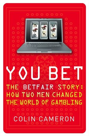 You Bet: The Betfair Story and How Two Men Changed the World of Gambling book image