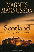 Scotland: The Story of a Nation eBook  by Magnus Magnusson