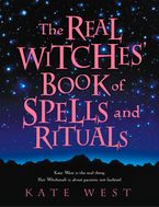 The Real Witches' Book of Spells and Rituals