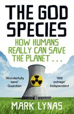The God Species: How Humans Really Can Save the Planet... Paperback  by Mark Lynas
