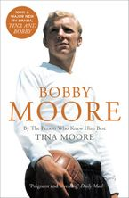 Bobby Moore: By the Person Who Knew Him Best (Text Only) eBook  by Tina Moore