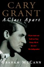 Cary Grant: A Class Apart (Text Only) eBook  by Graham McCann