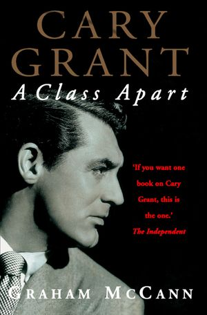 Cary Grant: A Class Apart (Text Only) book image
