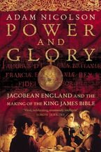 Adam Nicolson - Power and Glory: Jacobean England and the Making of the King James Bible (Text only)