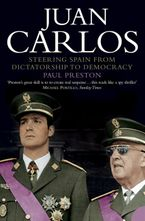 Juan Carlos: Steering Spain from Dictatorship to Democracy (Text Only) eBook  by Paul Preston