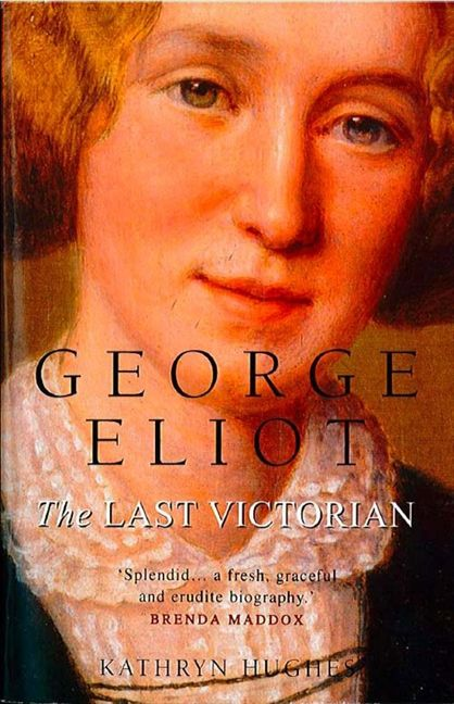 george eliot the last victorian text only hughes kathryn