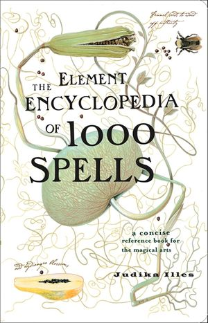 The Element Encyclopedia of 1000 Spells: A Concise Reference Book for the Magical Arts book image