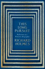 This Long Pursuit: Reflections of a Romantic Biographer Hardcover  by Richard Holmes