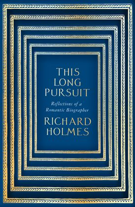 This Long Pursuit: Reflections of a Romantic Biographer