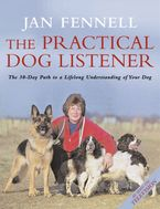 The Practical Dog Listener: The 30-Day Path to a Lifelong Understanding of Your Dog