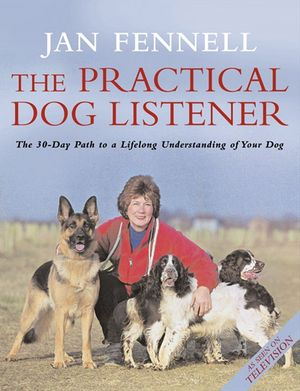 The Practical Dog Listener: The 30-Day Path to a Lifelong Understanding of Your Dog book image