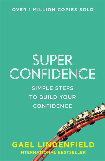 super confidence simple steps to build your confidence gael