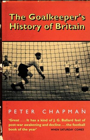 The Goalkeeper's History of Britain (text only) book image