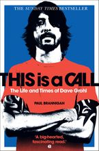 This Is a Call: The Life and Times of Dave Grohl Paperback  by Paul Brannigan