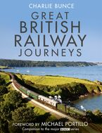 Great British Railway Journeys Hardcover  by Charlie Bunce