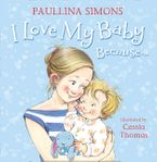 I Love My Baby Because… Hardcover  by Paullina Simons