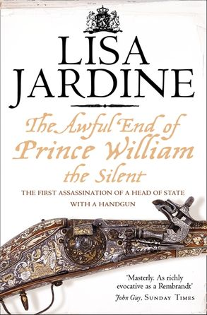 Cover image - The Awful End of Prince William the Silent: The First Assassination of a Head of State with a Hand-Gun