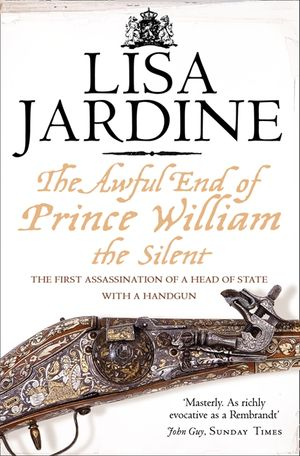 The Awful End of Prince William the Silent: The First Assassination of a Head of State with a Hand-Gun book image