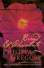 Philippa Gregory - Bread and Chocolate