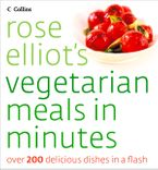 Rose Elliot's Vegetarian Meals In Minutes eBook  by Rose Elliot
