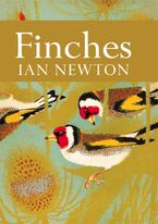 Finches (Collins New Naturalist Library, Book 55) eBook  by Ian Newton