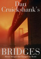 dan-cruickshanks-bridges-heroic-designs-that-changed-the-world
