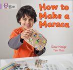 How to Make a Maraca!: Band 00/Lilac (Collins Big Cat)