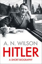 Hitler: A Short Biography Hardcover  by A.N. Wilson