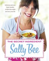 The Secret Ingredient: Delicious,easy recipes which might just save your life