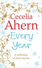 Every Year: Short Stories - Cecelia Ahern