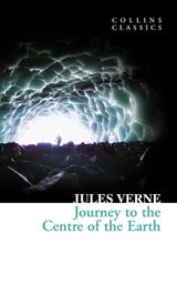 Journey to the Centre of the Earth (Collins Classics)