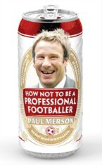 How Not to Be a Professional Footballer Paperback  by Paul Merson