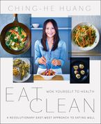 Eat Clean: Wok Yourself to Health Paperback  by Ching-He Huang