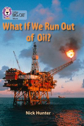 What If We Run out of Oil?: Band 18/Pearl (Collins Big Cat)