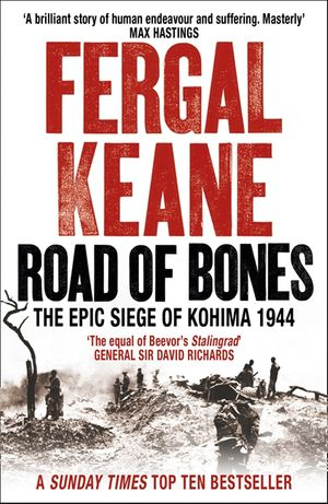Road of Bones: The Siege of Kohima 1944 – The Epic Story of the Last Great Stand of Empire book image