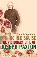 A Thing in Disguise: The Visionary Life of Joseph Paxton (Text Only)