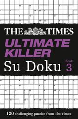 The Times Ultimate Killer Su Doku Book 3: 120 of the deadliest Su Doku puzzles