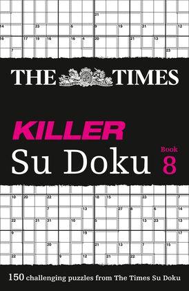 The Times Killer Su Doku Book 8: 150 challenging puzzles from The Times (The Times Su Doku)