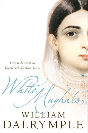 White Mughals: Love and Betrayal in 18th-century India (Text Only) book image