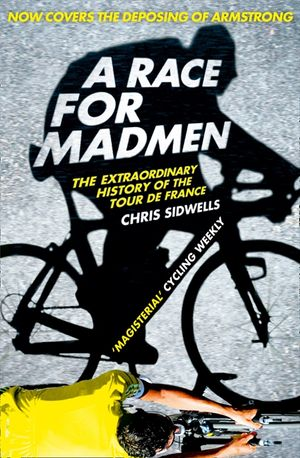 A Race for Madmen: A History of the Tour de France book image