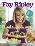 What's For Dinner: Easy and Delicious Recipes for Everyday Cooking - Fay Ripley