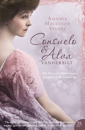 Consuelo and Alva Vanderbilt: The Story of a Mother and a Daughter in the 'Gilded Age' (Text Only) book image