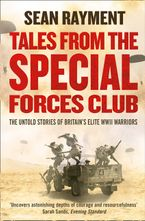 Tales from the Special Forces Club: The Untold Stories of Britain's Elite WWII Warriors Paperback  by Sean Rayment
