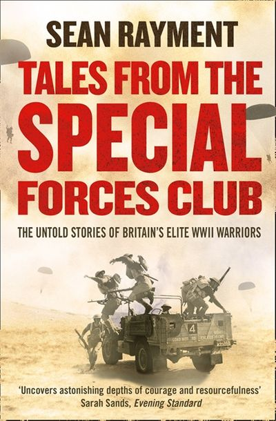 Tales From The Special Forces Club: The Untold Stories of Britain's Elite WWII Warriors