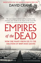 Empires of the Dead: How One Man's Vision Led to the Creation of WWI's War Graves Paperback  by David Crane