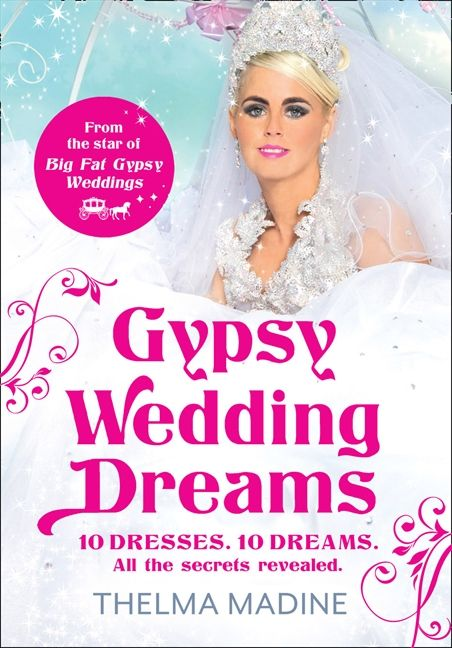 Gypsy Wedding Dreams Ten Dresses All The Secrets