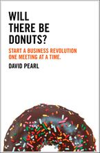 Will there be Donuts?: Start a business revolution one meeting at a time Paperback  by David Pearl