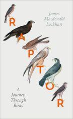 Raptor: A Journey Through Birds Hardcover  by James Macdonald Lockhart