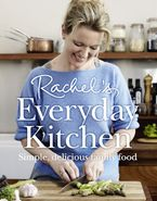 Rachel's Everyday Kitchen: Simple, delicious family food Hardcover  by Rachel Allen